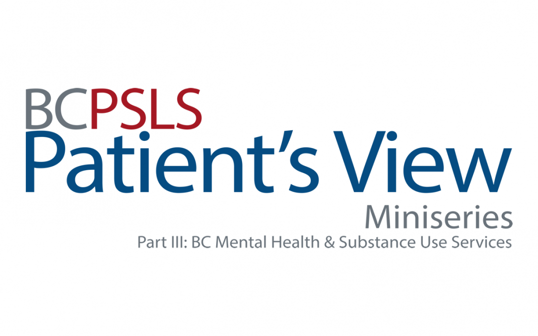 Patient's View Miniseries Part III: BC Mental Health & Substance Use Services