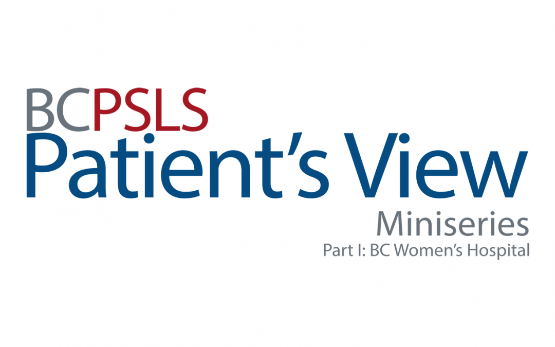 Patient's View Miniseries Part I: BC Women's Hospital
